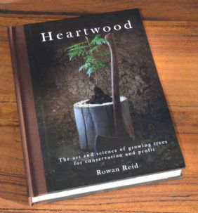 Heartwood: The art and science of growing trees for conservation and profit, by Rowan Reid